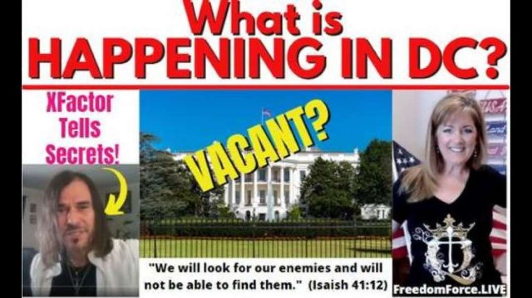 Freedom Force Battalion: WHAT IS HAPPENING IN DC? WHITE HOUSE VACANT? X FACTOR TELLS SECRETS 5-9-21
